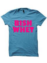 BISH WHET T-SHIRT LADIES TOPS TEES UNISEX TEE  S M L XL CHEAP SHIRTS GIF... - $17.82