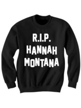 R.I.P. HANNAH MONTANA SWEATSHIRT MOLLY CYRUS SHIRT TWERK SHIRT CELEBRITY... - $24.75