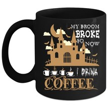 My Broom Broke  Coffee Mug, So Now I Drink Coffee Coffee Cup - $21.99