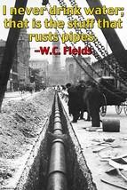 I never drink water, it rusts pipes by Wilbur Pierce - Art Print - $19.99+