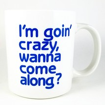 I'm Goin Crazy Wanna Come Along Coffee Mug 10oz Vintage Humorous Pipedre... - $14.99