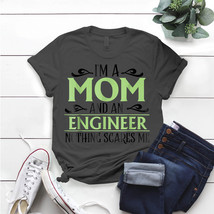 I'M A Mom And An Engineer Nothing Scares Me Cute T- Shirt Birthday Funny... - $15.99+
