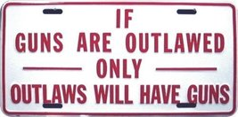 If Guns Are Outlawed, Only Outlaws Will Have Gu... - $6.92