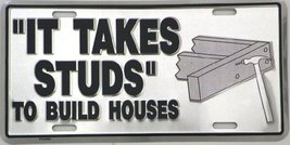 It Takes Studs, To Build Houses License Plate A... - $5.93