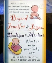Beyond Jennifer & Jason, Madison & Montana: What to Name Your Baby Now R... - $7.25