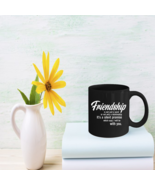 Friendship Coffee Mug 11oz - Birthday Party Gift For Your Friend  - $15.95