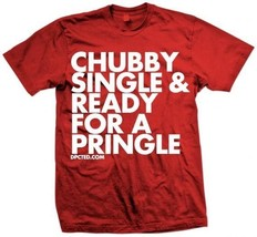 New CHUBBY SINGLE AND READY FOR A PRINGLE T SHIRT NEW LICENSED DPCTED SHIRT - $24.95+