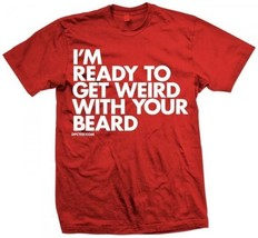 New I'M Ready to Get WEIRD WITH YOUR BEARD  Licensed DPCTED SHIRT - $24.95+