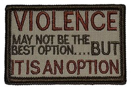 VIOLENCE, may not be the best option, but IT IS AN OPTION 2x3 Military Patch ... - $11.75