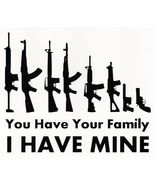 GUN FAMILY YOU HAVE YOURS I HAVE MINE VINYL DECAL CAR TRUCK WALL WINDOW - $5.00