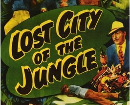 LOST CITY OF THE JUNGLE, 13 CHAPTER SERIAL, 1946 - $19.99