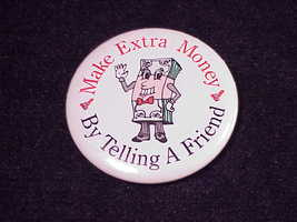 Make Extra Money, By Telling A Friend Pinback Button, Pin - $5.95