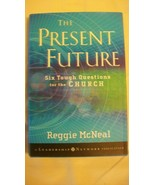The Present Future : Six Tough Questions for the Church by Reggie McNeal... - $19.80