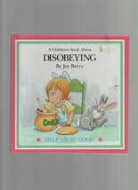 Disobeying - A Children's Book  - Joy Berry - HC - 1988 - Help Me Be Good. - $1.26
