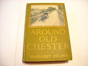 Around Old Chester by Margaret Deland 1915 illustrated