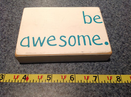 Be Awesome White Wooden Plaque Measurements Below - $14.84