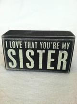 "Black Wooden Box Sign ""I Love That You're My Sister"" Home Decor - $39.99"