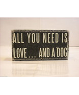 "Black Wooden Box Sign ""All You Need Is Love And A Dog"" - $24.74"