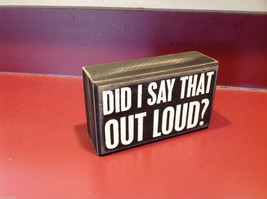 Black Wooden Box Sign Did I Say that Out Loud? - $34.64