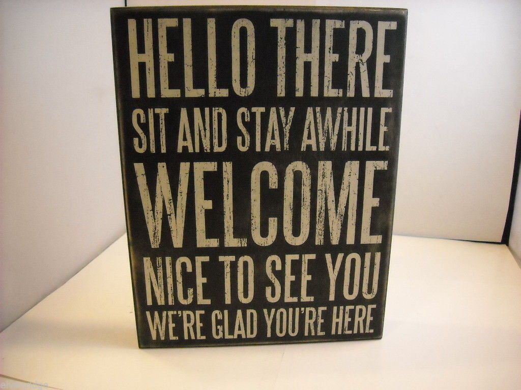 "Black Wooden Box Sign ""Hello There, Sit and Stay Awhile, Welcome..."""