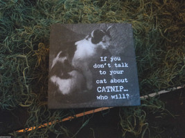 "Black Wooden Box Sign ""If you don't talk to your cat about catnip...who will?"""