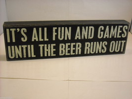 "Black Wooden Box Sign ""It's All Fun and Games Until the Beer Runs Out"" Saying"