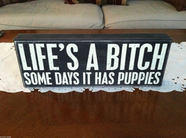 "Black Wooden Box Sign ""Life's a B*tch Some Days it Has Puppies"""