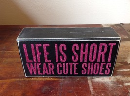 Black Wooden Box Sign Pink Lettering Life is Short Wear Cute Shoes Vintage Look