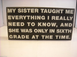 Black Wooden Box Sign My Sister Taught Me Everything I Really Need to Know