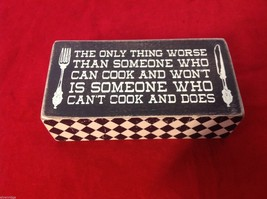Black Wooden Box Sign Worse than a cook who won't one who can't and does FUNNY