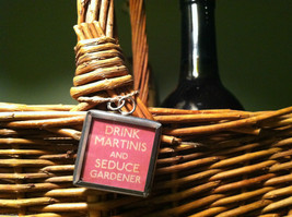 """2 Sided Charm - """"Drink Martinis and Seduce a Gardener"""" image 3"""
