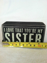 "Black Wooden Box Sign ""I Love That You're My Sister"" Home Decor image 4"