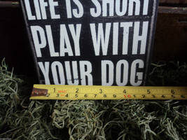 Black Wooden Box Sign Life is short  play with your dog image 6