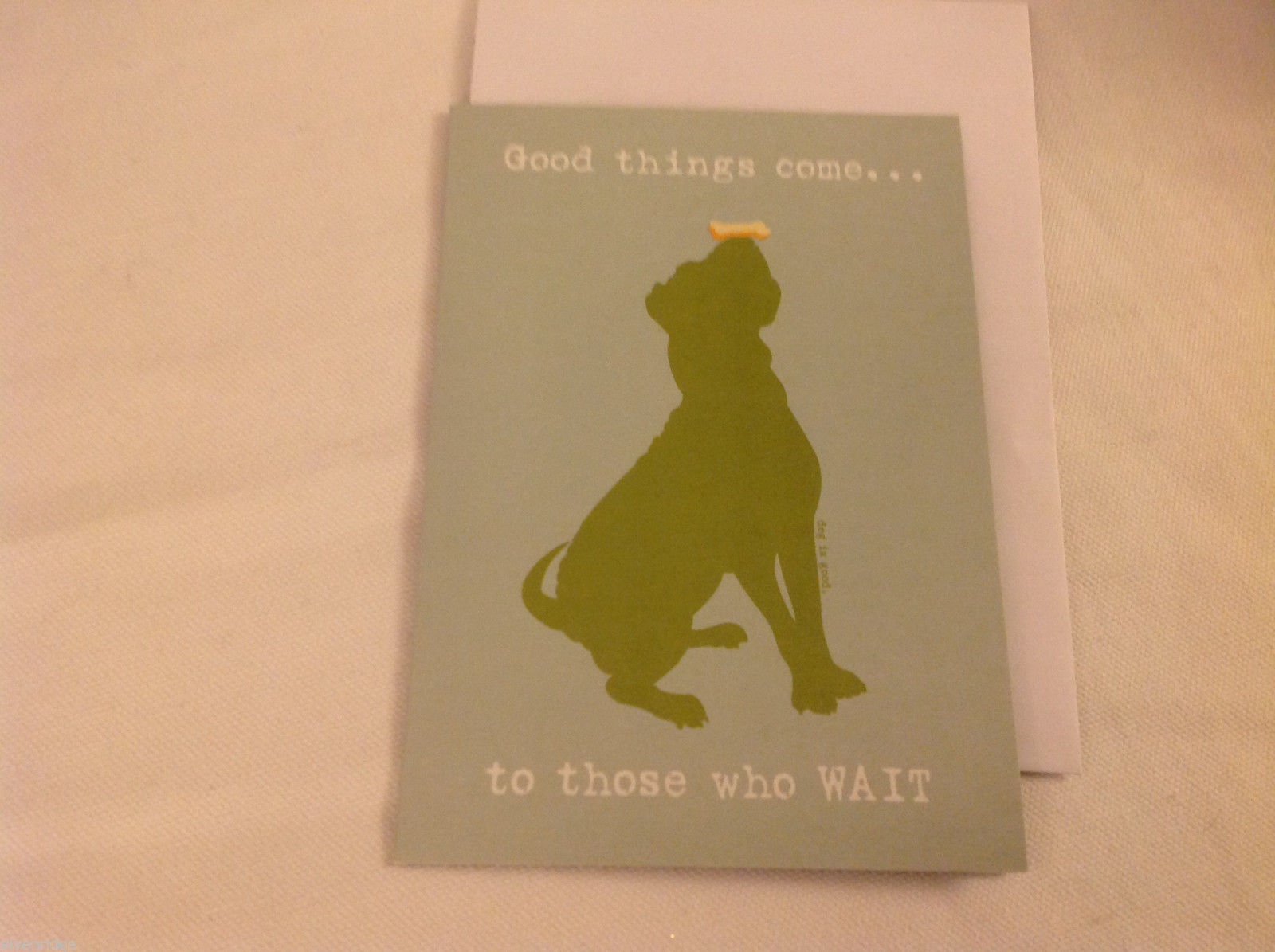 Canine Gift Greeting Card  DOG IS GOOD Good things come to those who wait