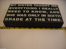 Black Wooden Box Sign My Sister Taught Me Everything I Really Need to Know image 2