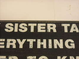 Black Wooden Box Sign My Sister Taught Me Everything I Really Need to Know image 4