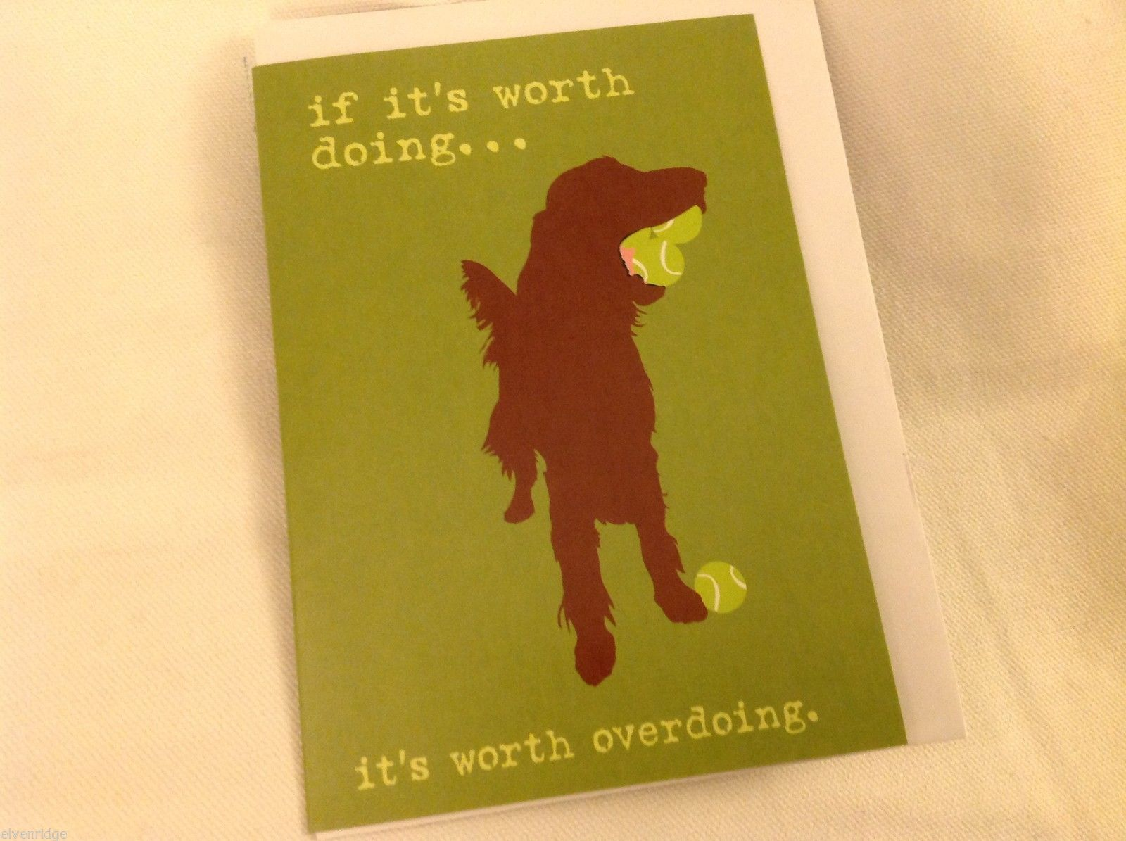 Canine Gift Greeting Card  DOG IS GOOD If it's worth doing it's worth overdoing