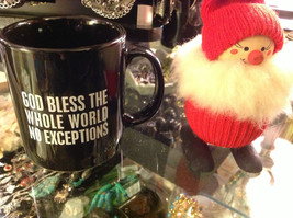 Ceramic Black Coffee Mug with God Bless the Whole World No Exceptions saying