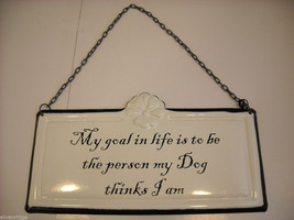 "Enameled Sign ""My Goal in Life is to Be the Person My Dog Thinks I am"" Saying - $34.64"