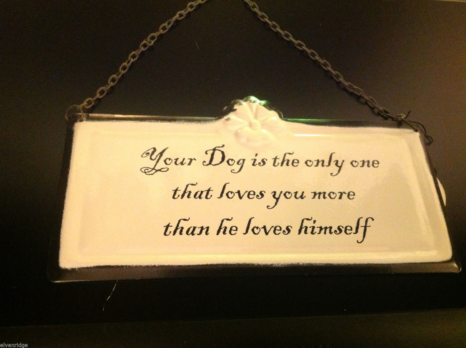 Enameled Sign Dog is only one Who loves you more than he loves himself