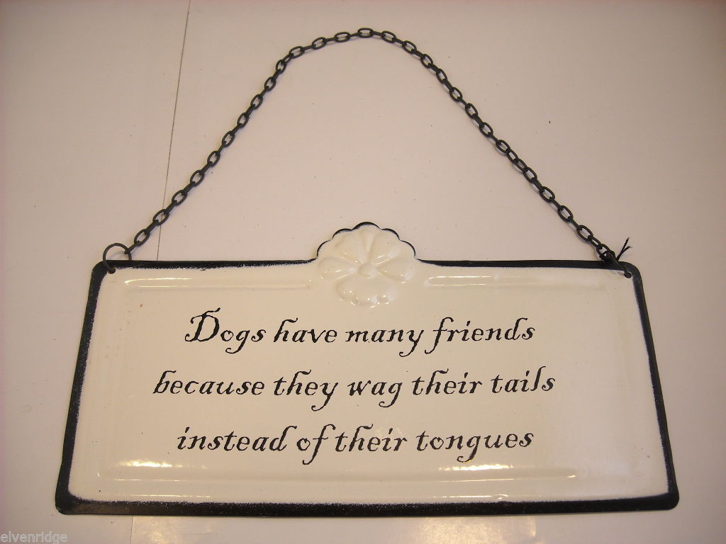 "Enameled Sign ""Dogs Have Many Friends Because They Wag Their Tails..."" Saying"
