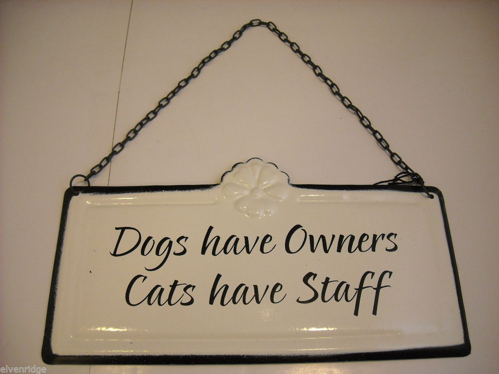 Enameled Sign Dogs Have Owners, Cats Have Staff Saying
