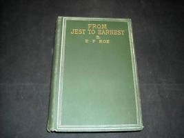 From Jest to Earnest by E.P. Roe 1903 hardcover