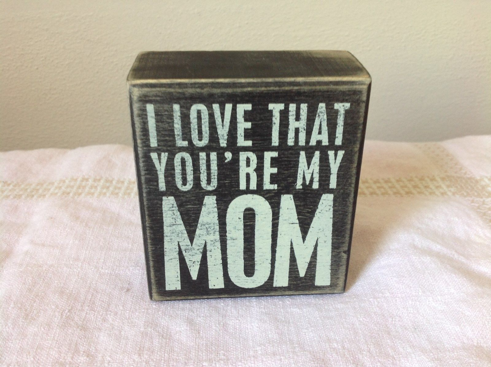 I Love That You're My Mom Black Wooden Wall Sign Primitives by Kathy