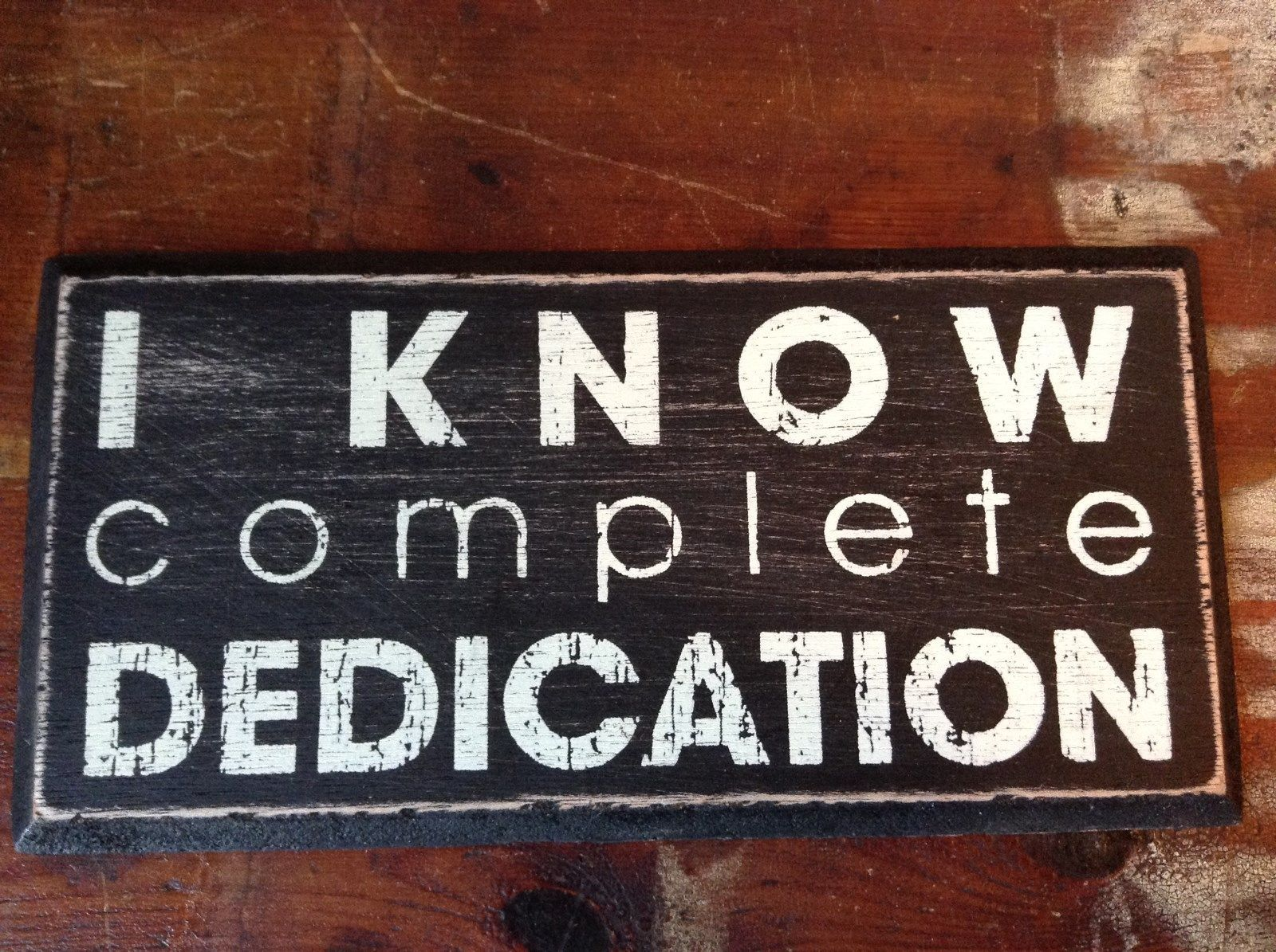I KNOW COMPLETE DEDICATION  in White Letters on Black Wooden Tile Sign Magnet