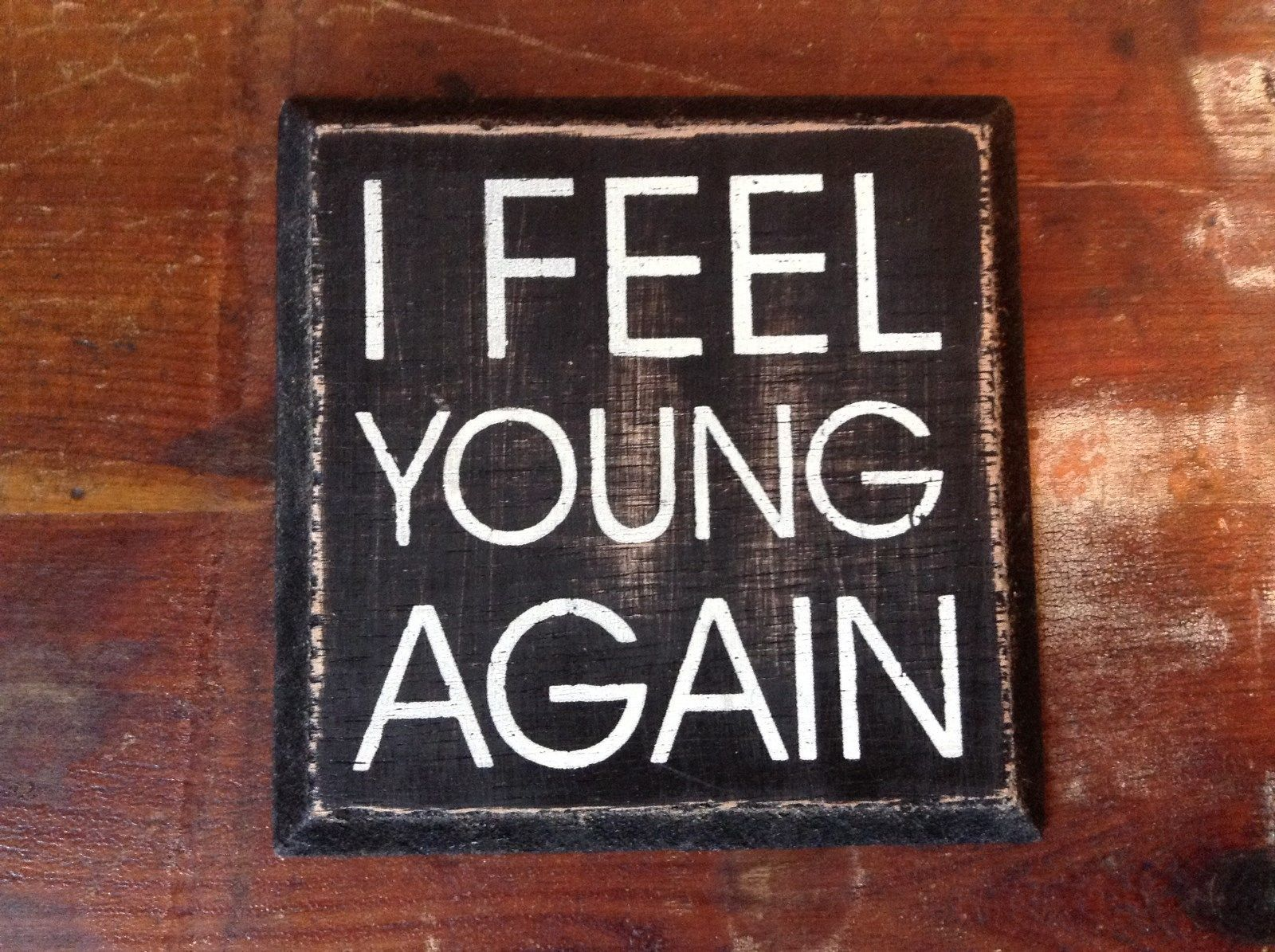 I FEEL YOUNG AGAIN Small Square Black Wooden Tile Sign Magnet