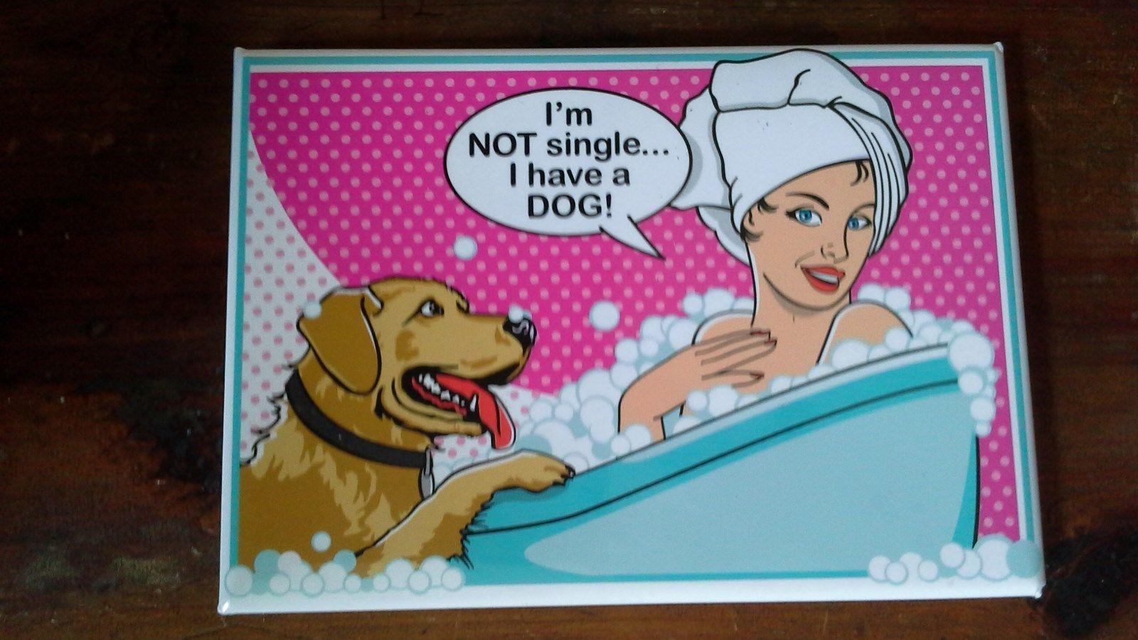 I'm Not Single I Have a Dog Magnet