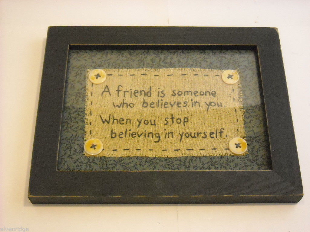 New primitive embroidered framed stitchery Friend Believes in You when you stop