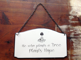 Metal Sign Vintage Look with Wording He Who Plants a Tree Plants Hope