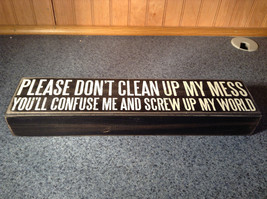 Please Don't Clean Up My Mess You'll Confuse Me and Screw Up Black Wooden Sign image 1